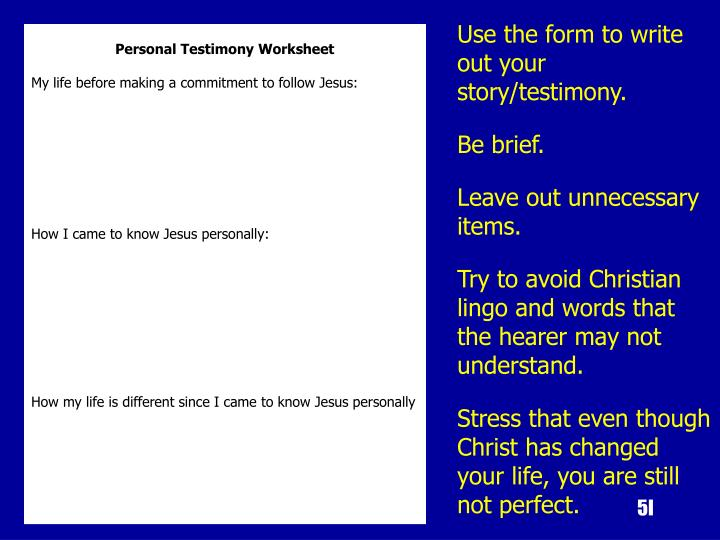 Use the form to write out your story/testimony.