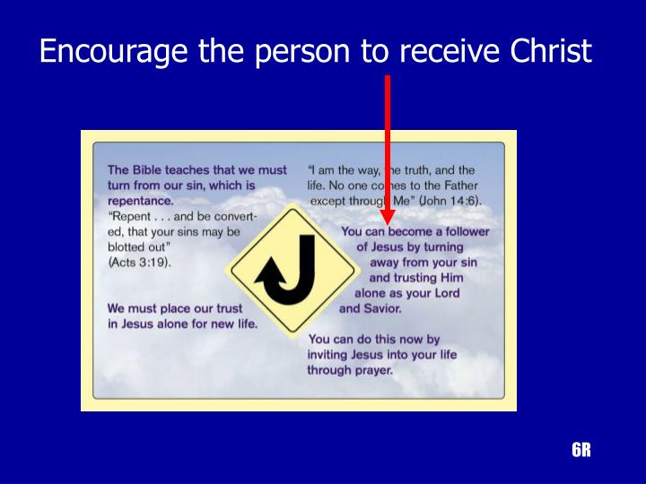 Encourage the person to receive Christ