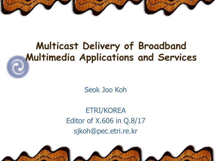 Multicast Delivery of Broadband Multimedia Applications and Services