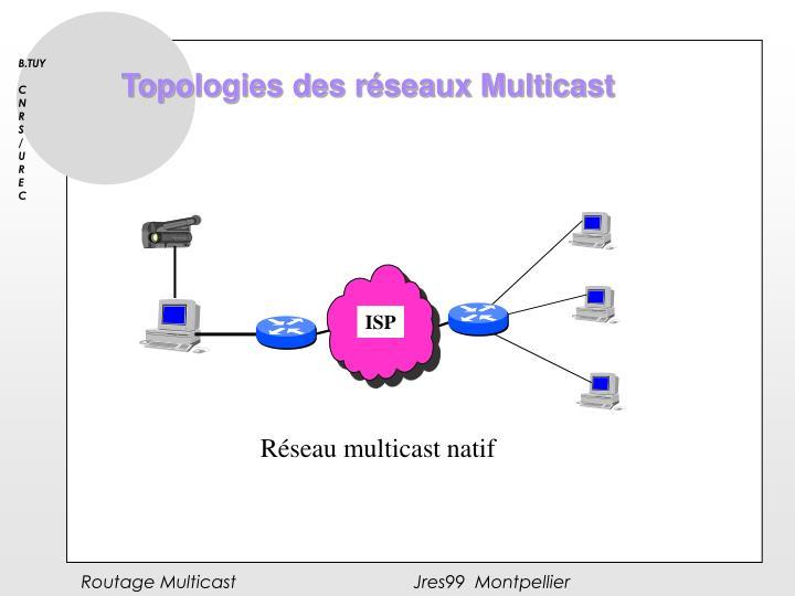 Topologies des réseaux Multicast