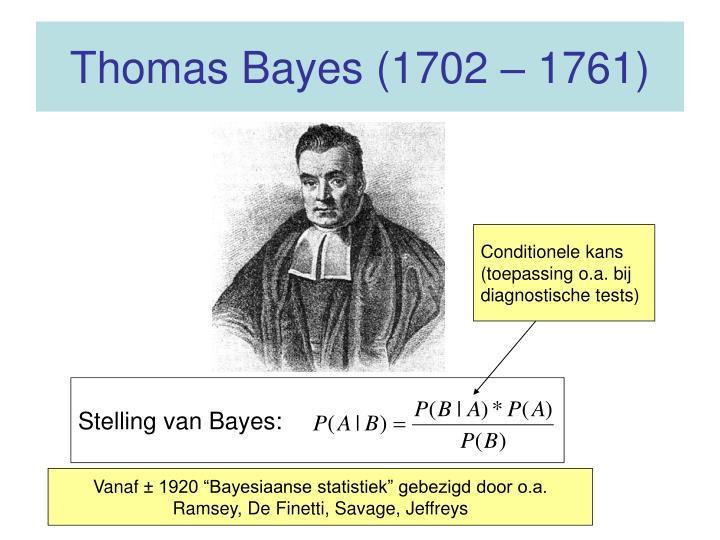 Thomas Bayes (1702 – 1761)