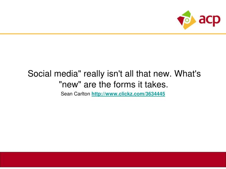 "Social media"" really isn't all that new. What's ""new"" are the forms it takes."