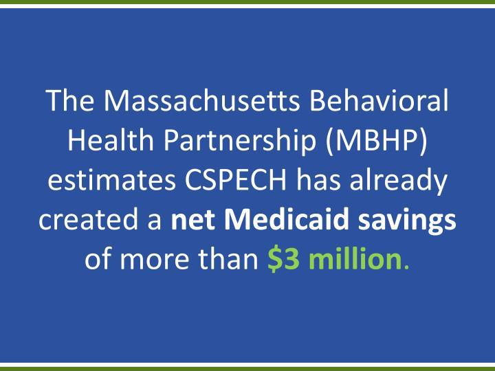 The Massachusetts Behavioral Health Partnership (MBHP) estimates CSPECH has already created a