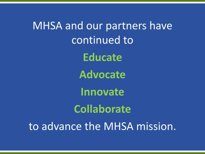 MHSA and our partners have continued to