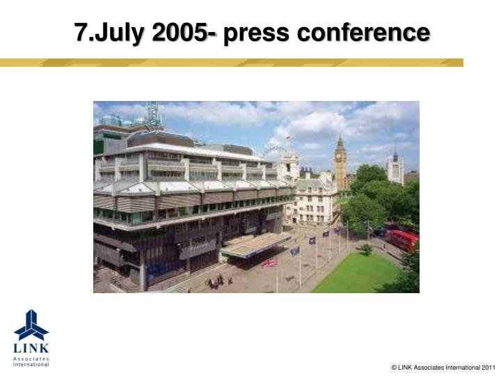 7.July 2005- press conference