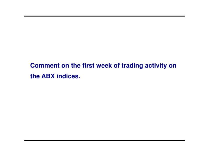 Comment on the first week of trading activity on the ABX indices.
