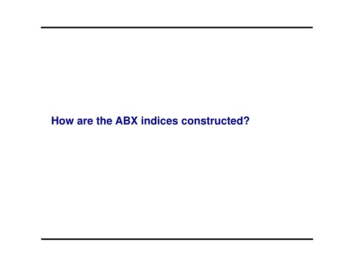 How are the ABX indices constructed?