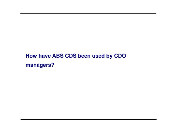 How have ABS CDS been used by CDO managers?
