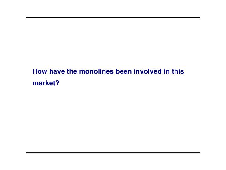 How have the monolines been involved in this market?