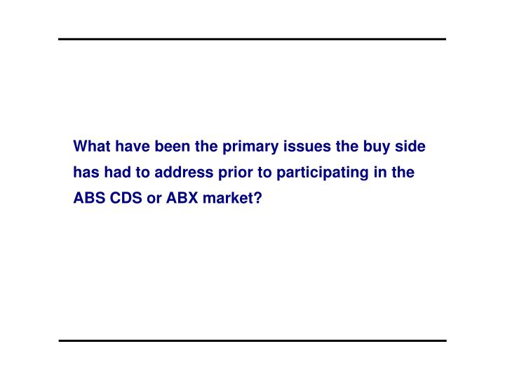 What have been the primary issues the buy side has had to address prior to participating in the ABS CDS or ABX market?