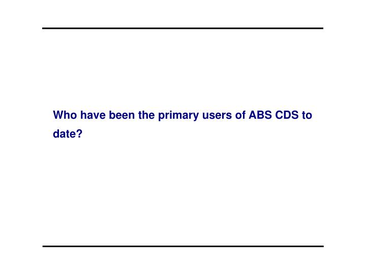 Who have been the primary users of ABS CDS to date?
