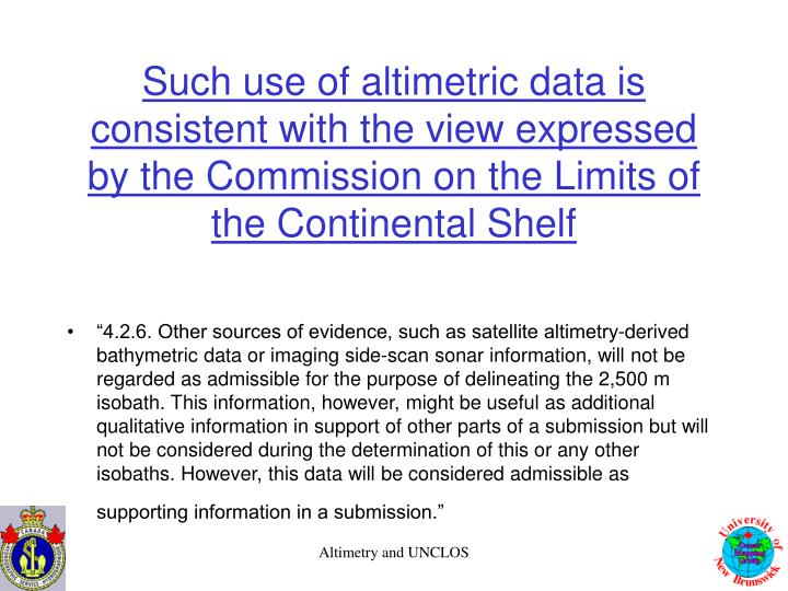 Such use of altimetric data is consistent with the view expressed by the Commission on the Limits of the Continental Shelf