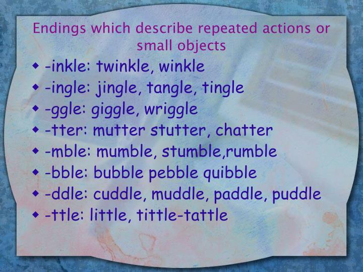 Endings which describe repeated actions or small objects
