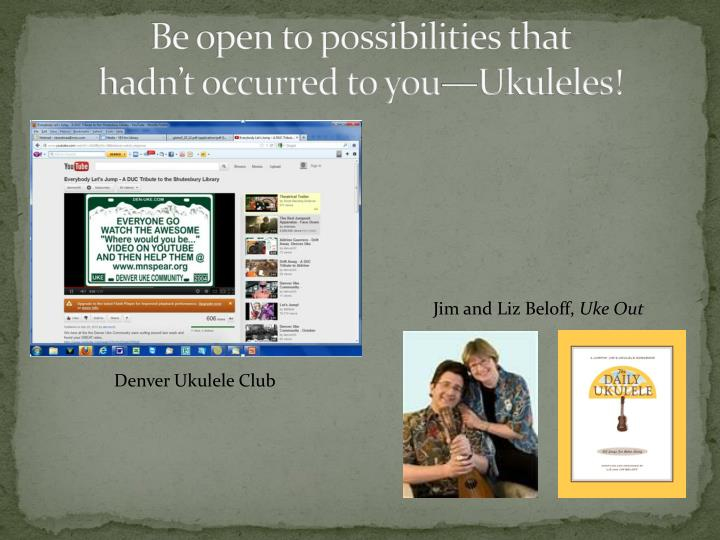 Be open to possibilities that