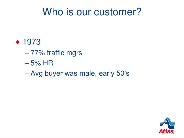 Who is our customer?