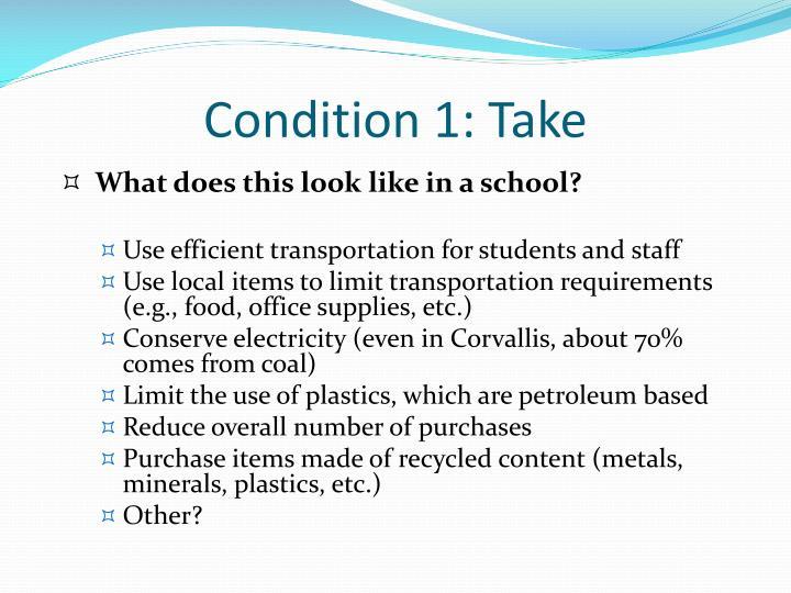Condition 1: Take