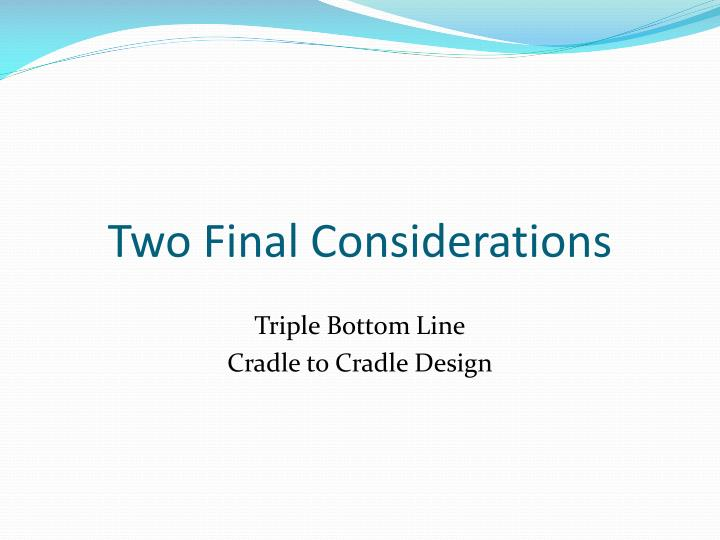 Two Final Considerations