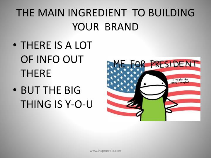 THE MAIN INGREDIENT  TO BUILDING YOUR  BRAND