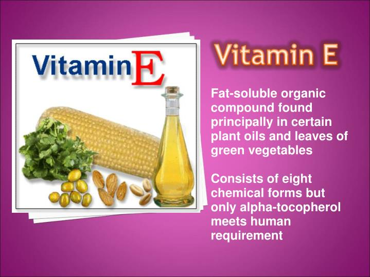 Fat-soluble organic compound found principally in certain plant oils and leaves of green vegetables