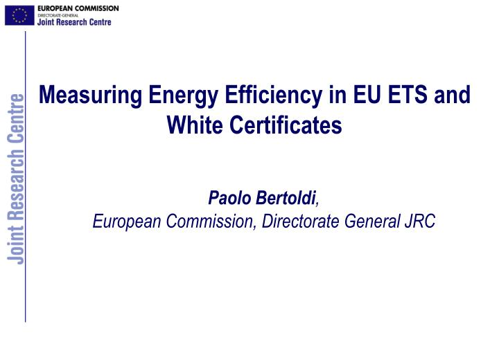 Measuring Energy Efficiency in EU ETS and White Certificates