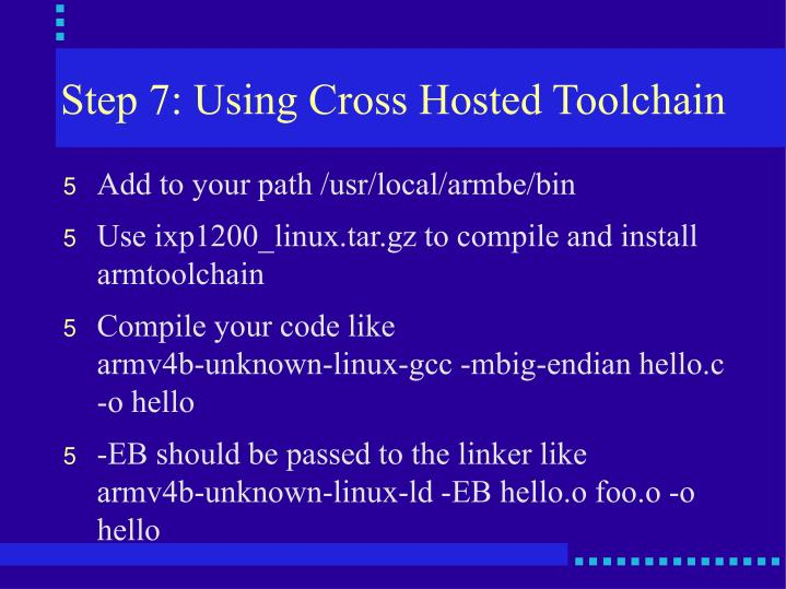 Step 7: Using Cross Hosted Toolchain