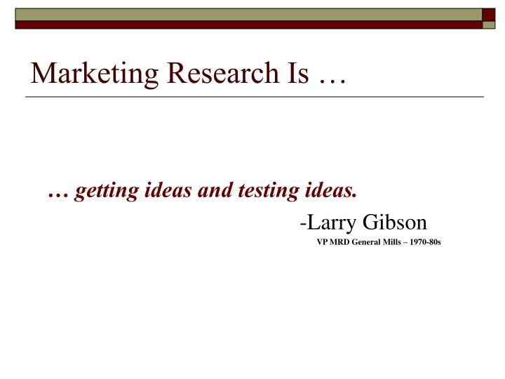 Marketing Research Is …