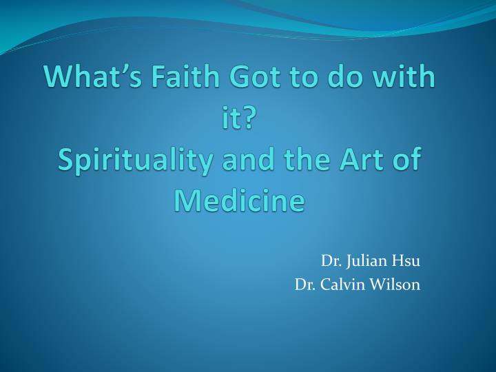 What s faith got to do with it spirituality and the art of medicine