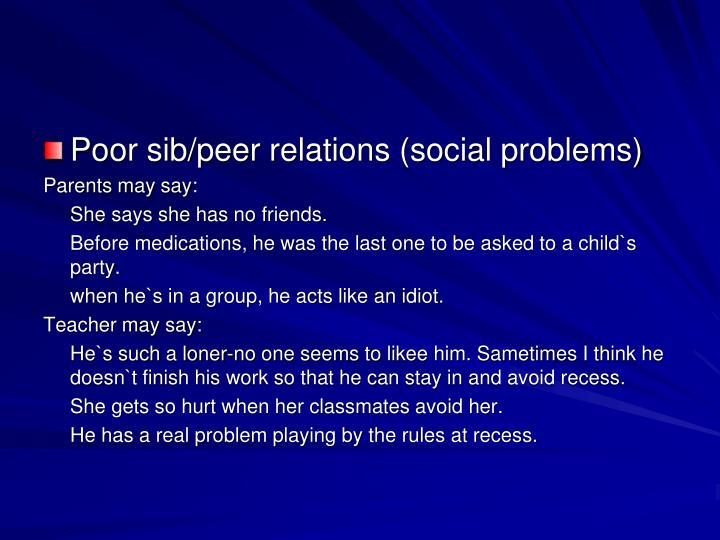 Poor sib/peer relations (social problems)