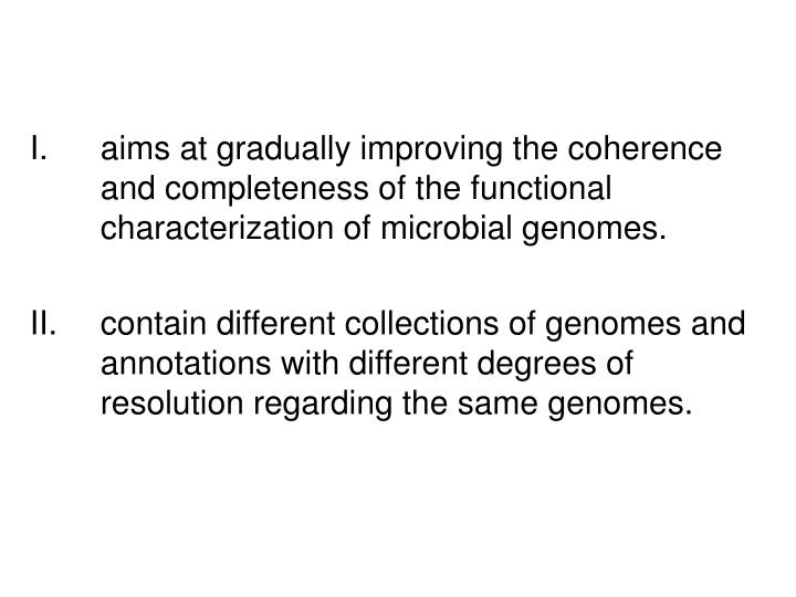 aims at gradually improving the coherence and completeness of the functional characterization of microbial genomes.