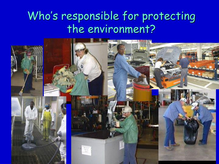 Who's responsible for protecting the environment?