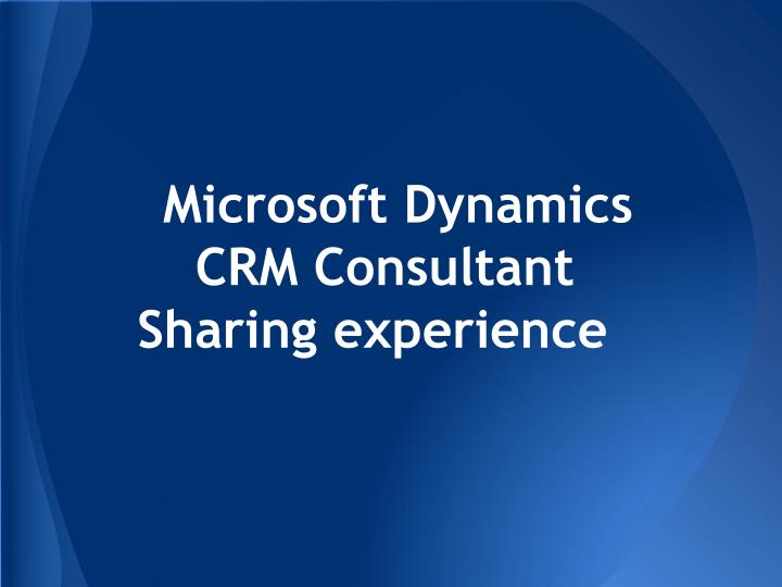 microsoft dynamics crm consultant sharing experience