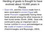 herding of goats is thought to have evolved about 10 000 years in persia