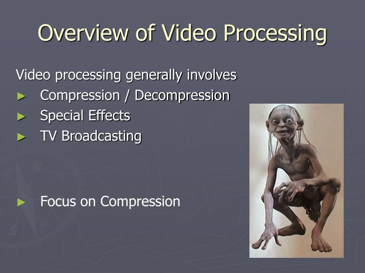 Overview of Video Processing