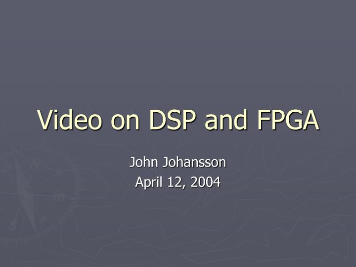 Video on DSP and FPGA