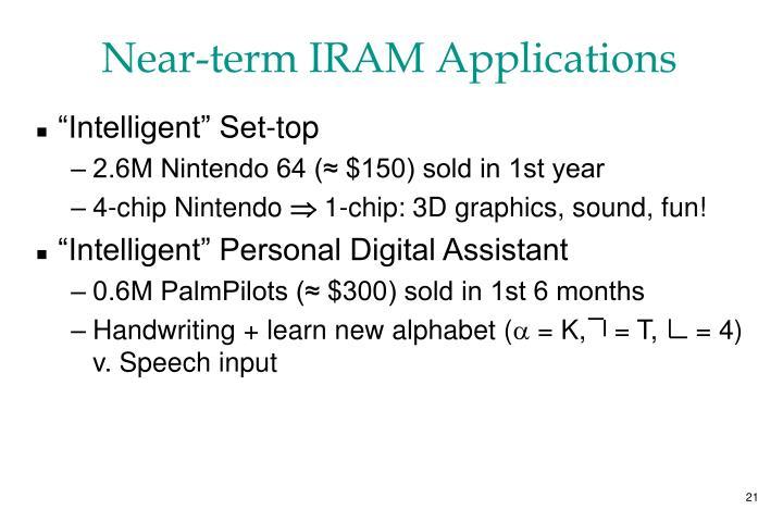 Near-term IRAM Applications