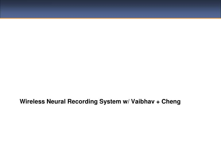 Wireless Neural Recording System w/ Vaibhav + Cheng
