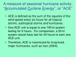 a measure of seasonal hurricane activity a ccumulated c yclone e nergy or ace