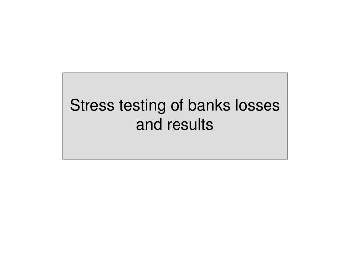 Stress testing of banks losses and results