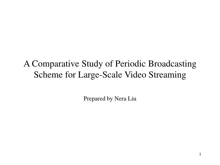 A comparative study of periodic broadcasting scheme for large scale video streaming