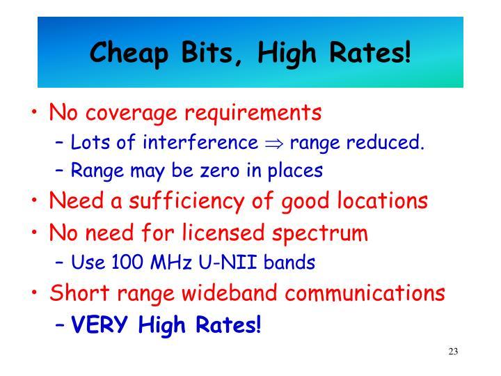 Cheap Bits, High Rates!