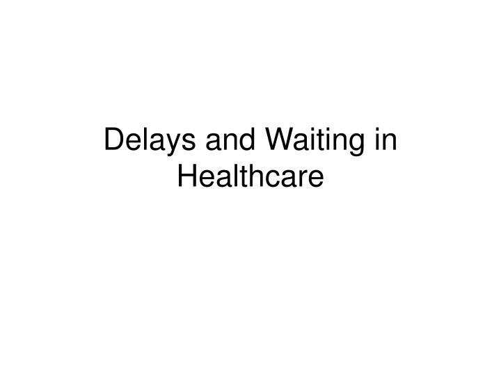 Delays and Waiting in Healthcare