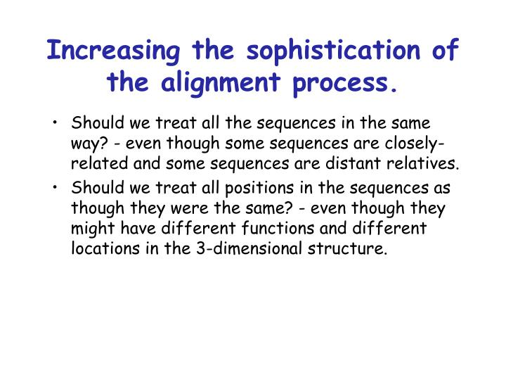 Increasing the sophistication of the alignment process.