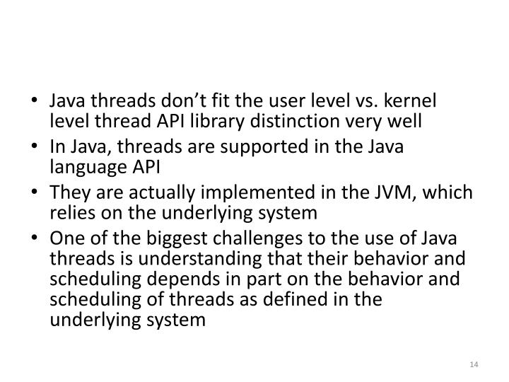 Java threads don't fit the user level vs. kernel level thread API library distinction very well