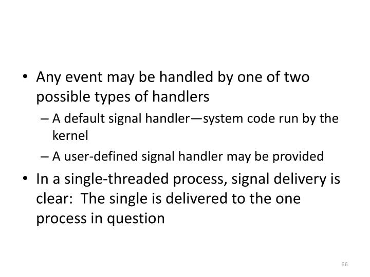 Any event may be handled by one of two possible types of handlers