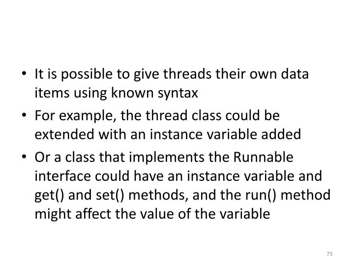 It is possible to give threads their own data items using known syntax