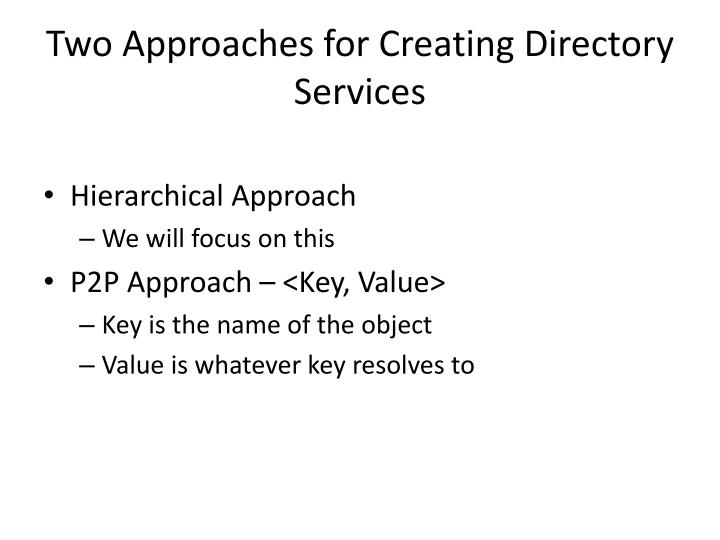 Two Approaches for Creating Directory Services