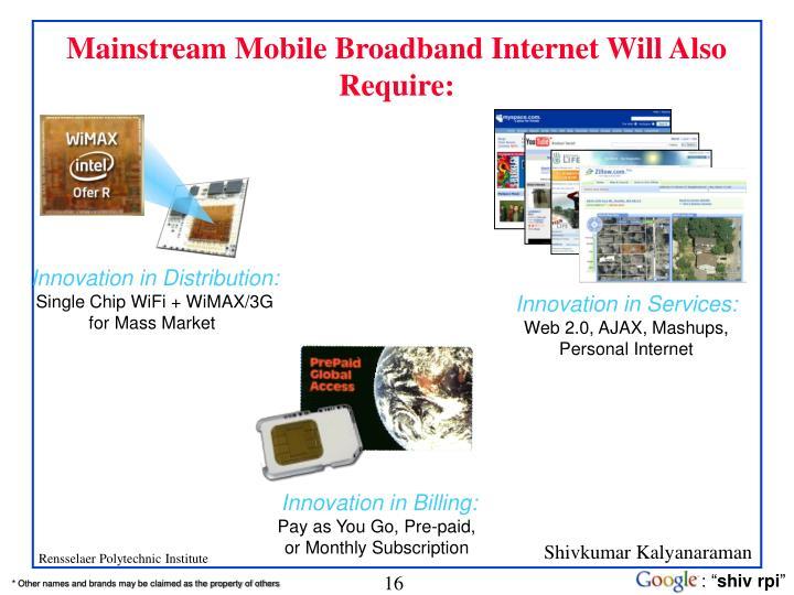 Mainstream Mobile Broadband Internet Will Also Require: