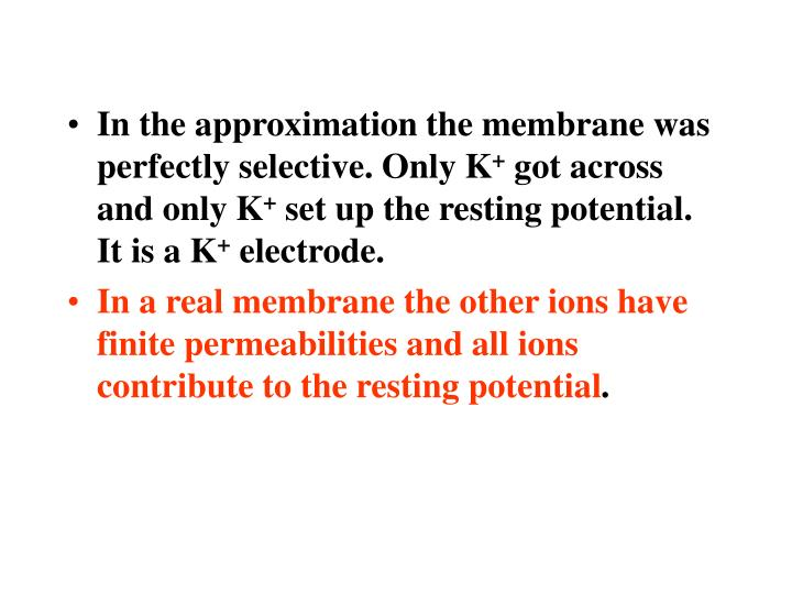 In the approximation the membrane was perfectly selective. Only K