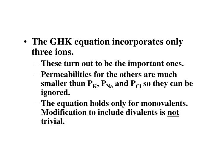 The GHK equation incorporates only three ions.