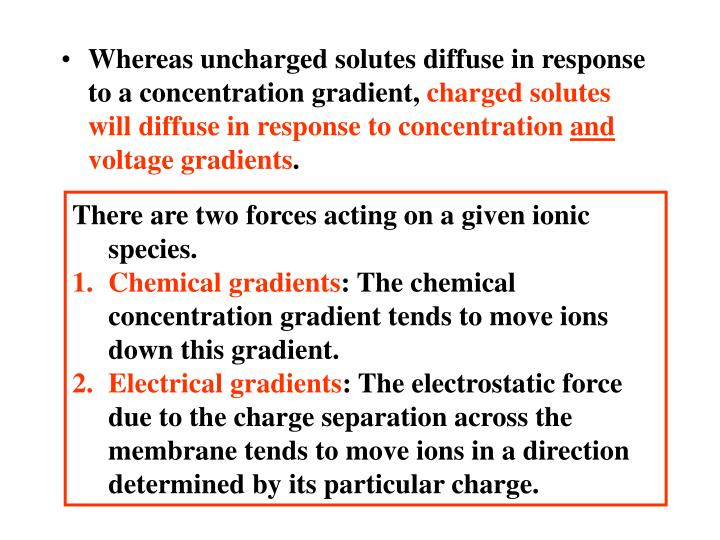 Whereas uncharged solutes diffuse in response to a concentration gradient,